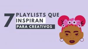 playlist que inspiran para creativos